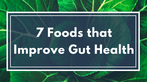Seven Foods that Improve Gut Health