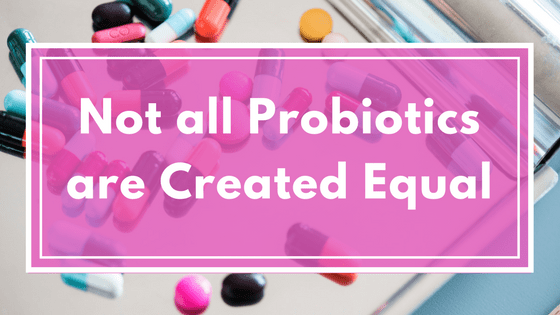 Not All Probiotics Are Created Equal